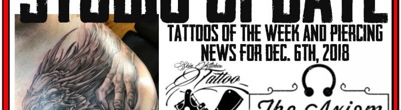 Dec. 6th Studio Update with Tattoos of the Week and the latest in Body Piercing News