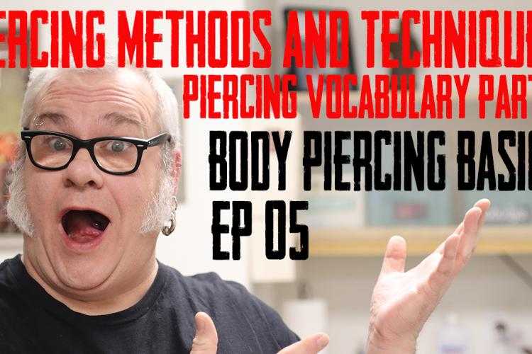 Piercing Methods and Techniques - Part 5 in the vocabulary series for Body Piercing Basic.
