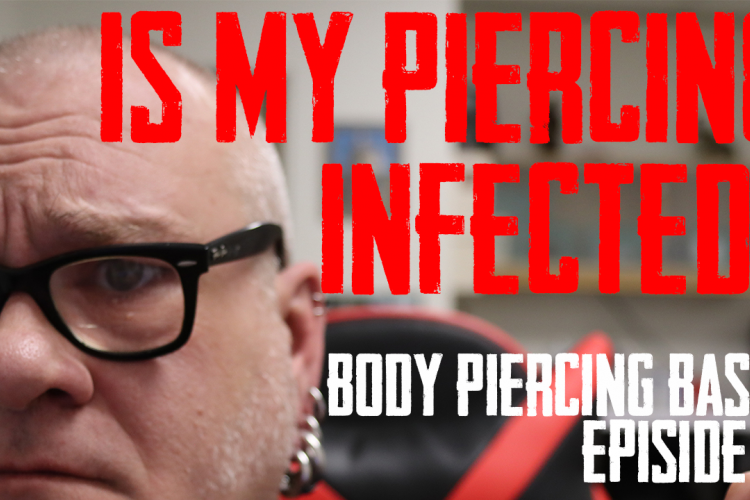 Is my piercing infected? Body Piercing Basics Ep 06