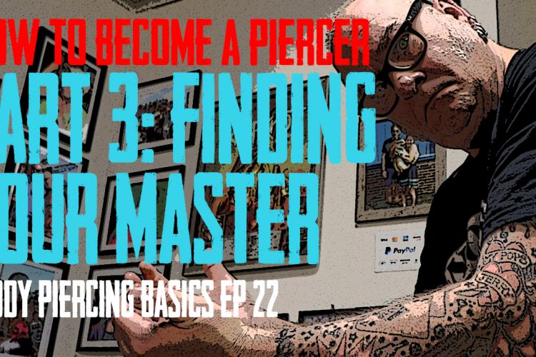 How to become a Piercer, Part 3: Finding Your Master - Body Piercing Basics EP 22