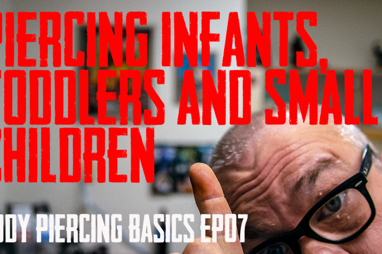 Piercing Infants, Toddlers, and small children Body Piercing Basics EP 07