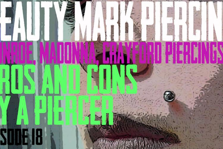 Beauty Mark, Monroe, Madonna, Crawford Piercing Pros & Cons by a Piercer EP 18