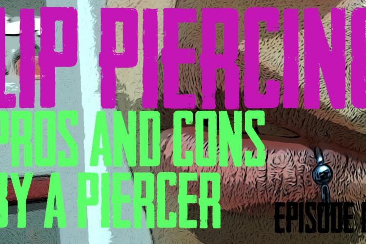 Thinking about a Lip Piercing? Lip Piercing Pros and Cons by a Piercer EP 19