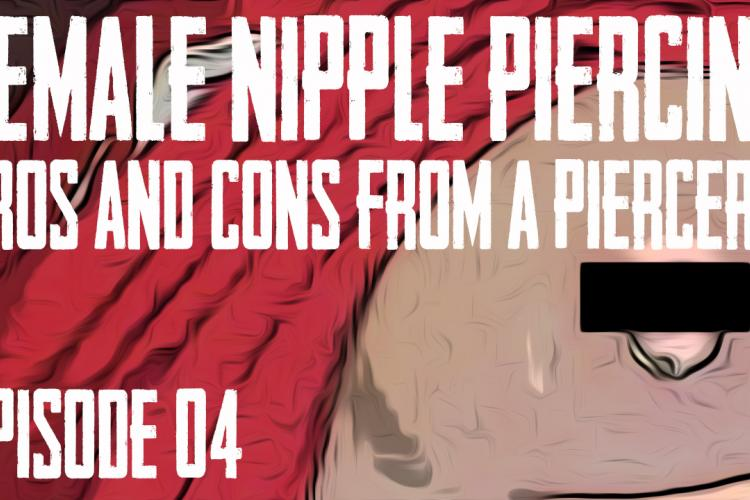 Female Nipple Piercing Pros and Cons from a Piercer EP 04