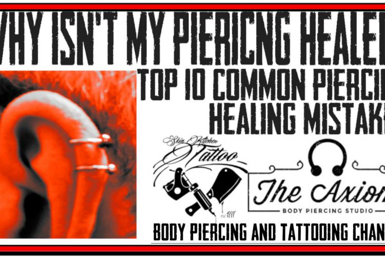Why Isn't My Piercing Healing? Top 10 Piercing Healing Mistakes