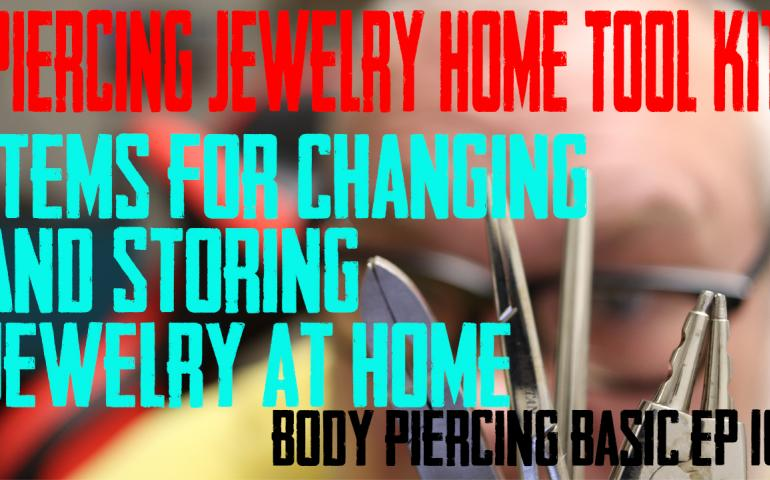 Body Piercing Home Kit - Tool kit for changing and storing jewelry at home - Body Piercing Basics Ep10
