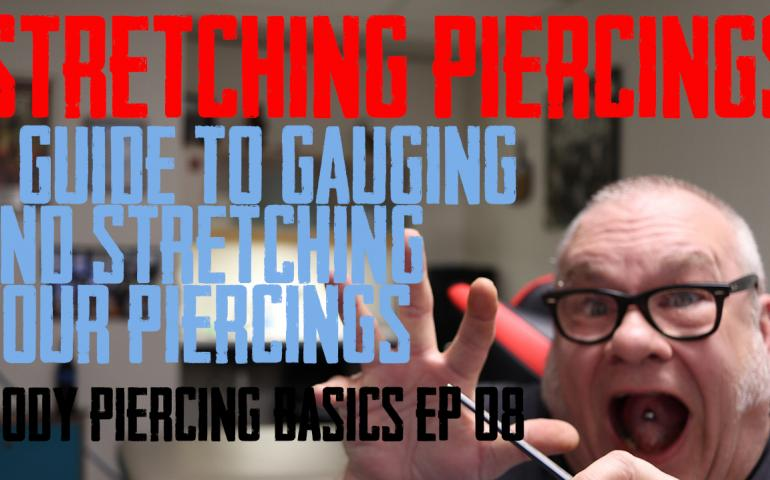 A Guide to Stretching Piercings - Body Piercing Basics Ep 08