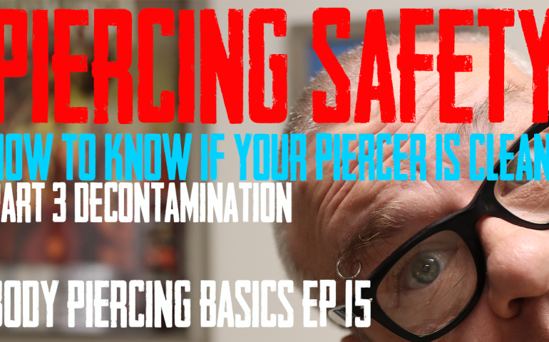 Decontamination  - Knowing Your Piercer is Clean  - Part 3  - Body Piercing Basics EP 15