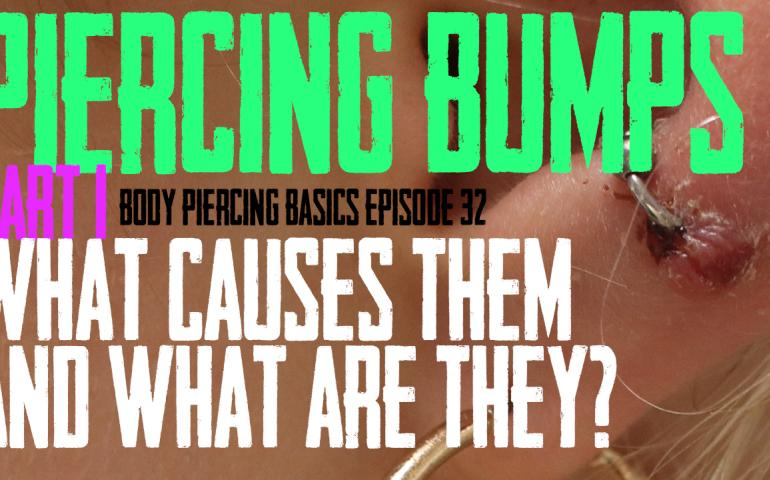 Piercing Bumps, What Are They and What Causes Them in Body Peircing Basics EP 33