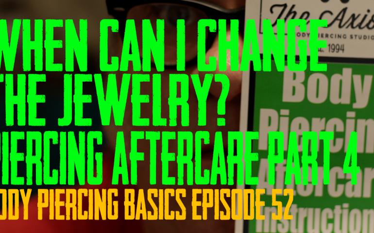 When can I change the Jewelry - How to Heal a Piercing Part 4 - Body Piercing Basics EP 52 - https://youtu.be/KqOp6-lwerY