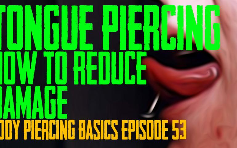 Tongue Piercing - Reducing the Damage - Body Piercing Basics EP 54 - https://youtu.be/L5XmmIOzC_4