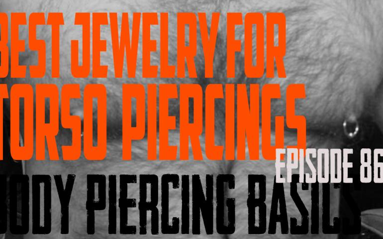 Best Jewelry for Torso Piercings - Body Piercing Basics EP86 - https://youtu.be/IoGI86rgeAk