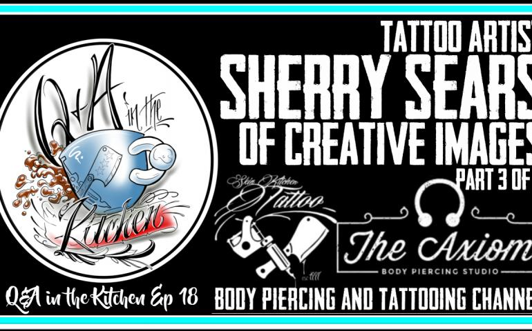 The finial episode with Sherry Sears of Creative Images. Q&A in the Kitchen EP 18. In this one we talk at about starting in the Tattoo and Body Piercing Industry and how that has changed