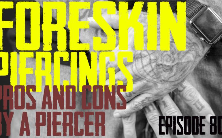 Foreskin Piercings Pros & Cons by a Piercer EP80 - https://youtu.be/copl0KXyJ4E