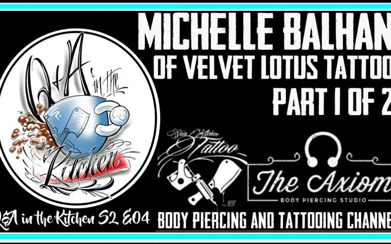 Michelle Balhan of Velvet Lotus Tattoo Part 1 - Q&A in the Kitchen S02 EP04 - https://youtu.be/Fl4w6hJAsgE