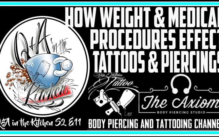 New Q&A in the Kitchen - How tattoos and piercings are affected by weight gain and loss, pregnancy, bodybuilding, breast augmentation, and surgeries. S02 EP11