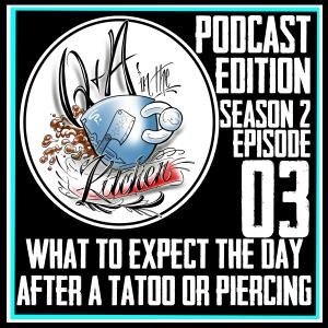 What to Expect the Day After a Tattoo or Piercing - Podcast S02 EP03