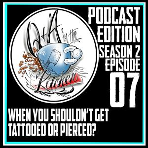Podcast Edition of When You Shouldn't Get Tattooed or Pierced? Q&A in the Kitchen S02 EP07
