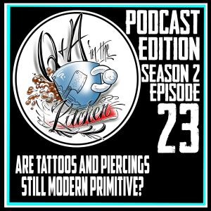 Are Tattoos and Piercings Still Modern Primitive Q&A in the Kitchen S02 EP23