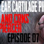 Upper Ear Cartilage Piercing Pros and Cons by a Piercing Ep 07