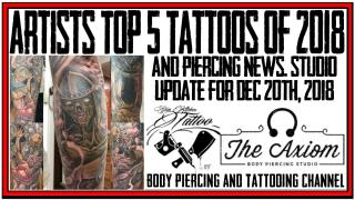 Top 5 Tattoos of 2018 and Piercing News - Studio Update for Dec 20th, 2018
