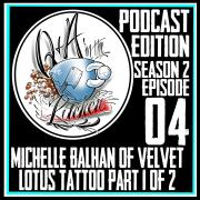 Michelle Balhan of Velvet Lotus Tattoo Part 1-2 - Q&A in the Kitchen Podcast S02 EP04