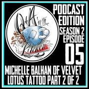 Special Guest Michelle Balhan of Velvet Lotus Tattoo Part 2 - Q&A in the Ktichen S02 EP05