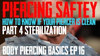 Sterilization - How to Know if your Piercer is Safe - Part 4 - Body Piercing Basics EP 16 - https://youtu.be/eCVAd5mS7bk