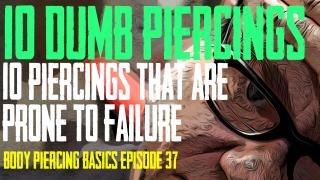 Dumb Piercings Body Piercing Basics EP 37
