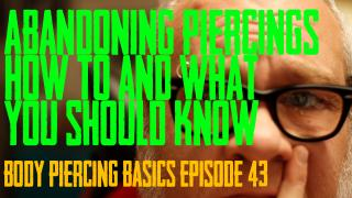 Abandoning Piercings - How to and What to Look For - Body Piercing Basics EP 43 - https://youtu.be/yWE3ozAwJBc