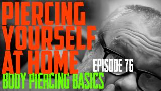 Piercing Yourself at Home - Body Piercing Basic EP 67 - https://youtu.be/XwGz7LqccPQ