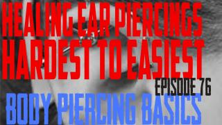 Healing Ear Piercings - Hardest to Easiest - Body Piercing Basics EP 76 - https://youtu.be/uxhBBHis3aM