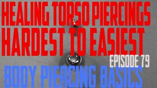 Healing Torso Piercings Hardest to Easiest - Body Piercing Basics EP79 - https://youtu.be/IF9DKko7N2U