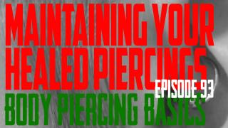 Maintaining Your Healed Piercing - Body Piercing Basics EP93 - https://youtu.be/2_gvuOgYaWo