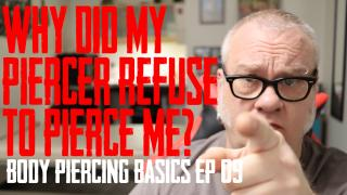 Why would a piercer refuse to do a piercing? Body Piercing Basics EP09