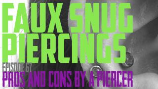 Faux Snug Piercing Pros & Cons by a Piercer Ep 67 - https://youtu.be/m3epFWz3uHs