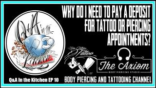 Why do I need to pay a Deposit for Tattoo or Piercing Appointments? Q&A in the Kitchen Ep 10